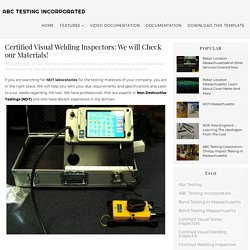 Certified Visual Welding Inspectors: We will Check our Materials! - ABC Testing Incorporated