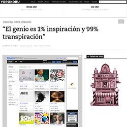 """""""El genio es 1% inspiración y 99% transpiración"""""""