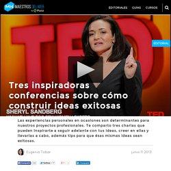 Tres inspiradoras conferencias sobre cómo construir ideas exitosas