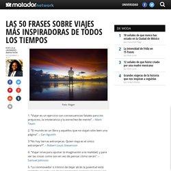 Las 50 frases sobre viajes más inspiradoras de todos los tiempos - Matador Español