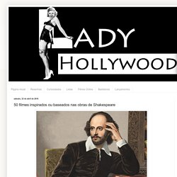 Lady Hollywood: 50 filmes inspirados ou baseados nas obras de Shakespeare