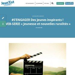#S'ENGAGER Des jeunes inspirants ! WEB-SERIE « Jeunesse et nouvelles ruralités » - JEUN'EST