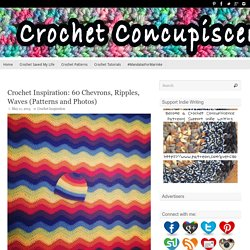 Crochet Inspiration: 60 Chevrons, Ripples, Waves (Patterns and Photos)