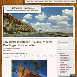Tiny House Inspiration – A Small Modern Dwelling on the Navajo Rez « Clothesline Tiny Homes