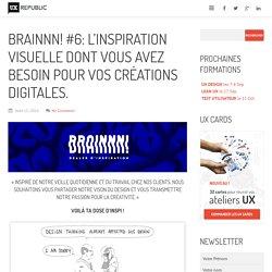 BRAINNN! #6: L'inspiration visuelle dont vous avez besoin pour vos créations digitales.