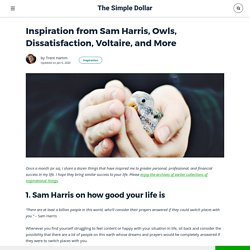 Inspiration from Sam Harris, Owls, Dissatisfaction, Voltaire, and More