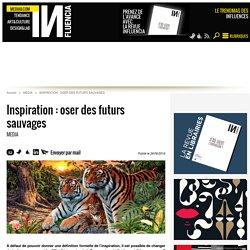 Inspiration : oser des futurs sauvages - 26/06/16