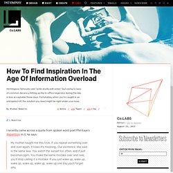 How To Find Inspiration In The Age Of Information Overload ⚙ Co