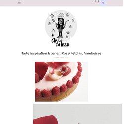 Tarte inspiration Ispahan: Rose, letchis, framboises - Olivia Pâtisse