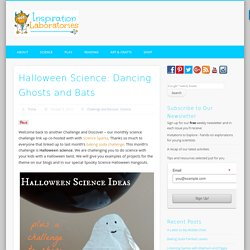 Halloween Science: Dancing Ghosts and Bats