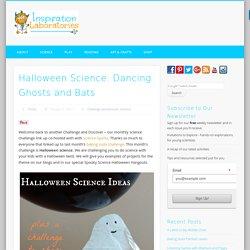 Halloween Science: Dancing Ghosts and Bats