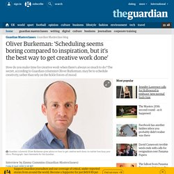 Oliver Burkeman: 'Scheduling seems boring compared to inspiration, but it's the best way to get creative work done'