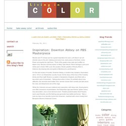 Living In Color: Inspiration: Downton Abbey