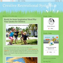 Creative Recreational Systems: Ready for Some Inspiration? Read Play Time Quotes for Children