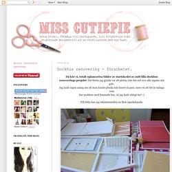 Miss CutiePie - Inspiration: Dockhus renovering - förarbetet.