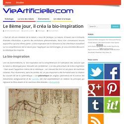 Le 8ème jour, il créa la bio-inspiration - VieArtificielle.com