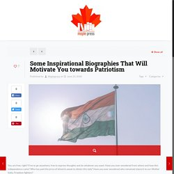 Some Inspirational Biographies That Will Motivate You towards Patriotism – Maplepress