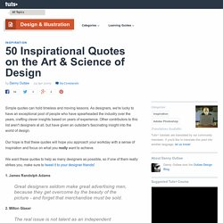 50 Inspirational Quotes on the Art & Science of Design