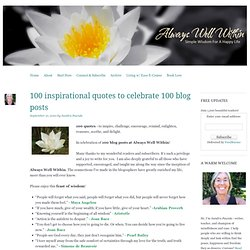100 inspirational quotes to celebrate 100 blog posts « Always Well Within