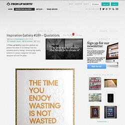 Inspiration Gallery #189 - Quotations & From up North | Design... - StumbleUpon