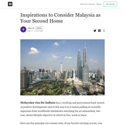 Inspirations to Consider Malaysia as Your Second Home