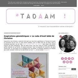 *Tadaam !: Inspirations géométriques ★ Le cube d'éveil bébé de Christine