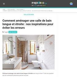 Comment aménager une salle de bain longue et étroite : nos inspirations pour éviter les erreurs - Inspidéco