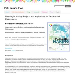 Meaningful Making: Projects and Inspirations for FabLabs and Makerspaces