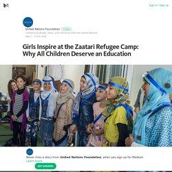 Girls Inspire at the Zaatari Refugee Camp: Why All Children Deserve an Education – Medium