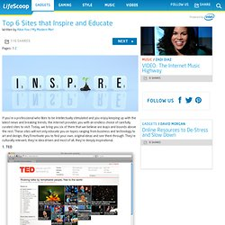 Top 6 Sites that Inspire and Educate & Life Scoop