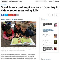 Great books that inspire a love of reading in kids — recommended by kids