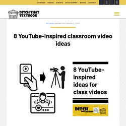 8 YouTube-inspired classroom video ideas - Ditch That Textbook