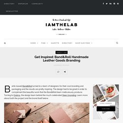 Get Inspired: Band&Roll Handmade Leather Goods Branding
