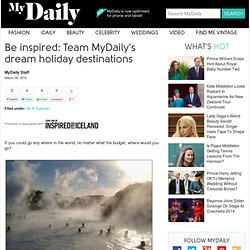 Dream holiday destinations and inspiration : MYDaily UK