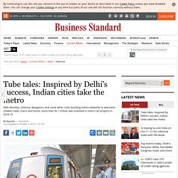 Tube tales: Inspired by Delhi's success, Indian cities take the metro