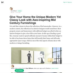 Give Your Home the Unique Modern Yet Classy Look with Awe-inspiring Mid Century Furnishings