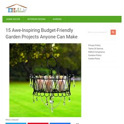 15 Awe-Inspiring Budget-Friendly Garden Projects Anyone Can Make
