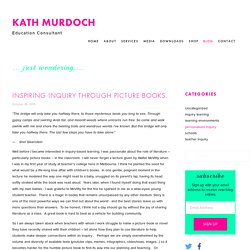 Inspiring inquiry through picture books. — Kath Murdoch