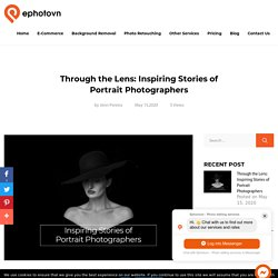 Through the Lens: Inspiring Stories of Portrait Photographers - Ephotovn Photo Editing Services