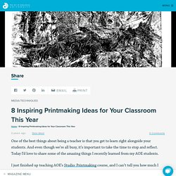 8 Inspiring Printmaking Ideas for Your Classroom This Year