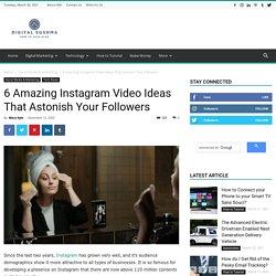 6 Amazing Instagram Video Ideas That Astonish Your Followers