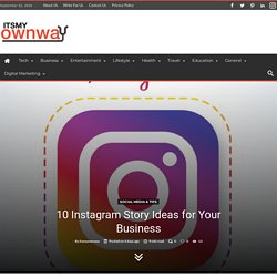 10 Instagram Story Ideas for Your Business-Itsmyownway.com