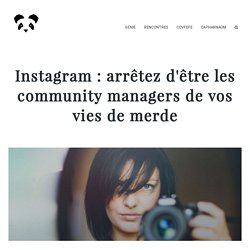 Instagram : arrêtez d'être les community managers de vos vies de merde.