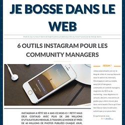 Je bosse dans le web / 6 outils Instagram pour les Community Managers - Je bosse dans le web