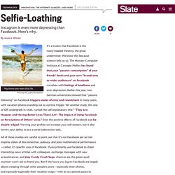 Instagram and self-esteem: Why the photo-sharing network is even more depressing than Facebook.