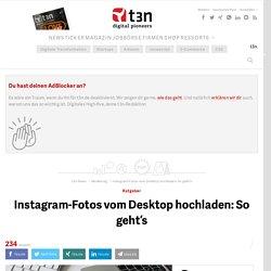 Instagram-Fotos vom Desktop hochladen: So geht's
