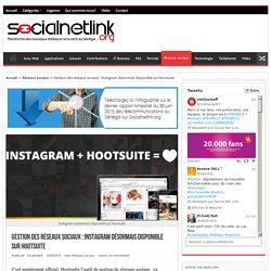 Gestion des réseaux sociaux : Instagram désormais disponible sur Hootsuite