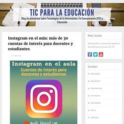 Instagram en el aula: más de 30 cuentas de interés para docentes y estudiantes