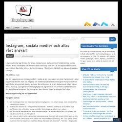 Instagram, sociala medier och allas vårt ansvar!