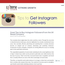 Great Tips to Buy Instagram FollowersFrom the UK Based Company – Extreme Growth